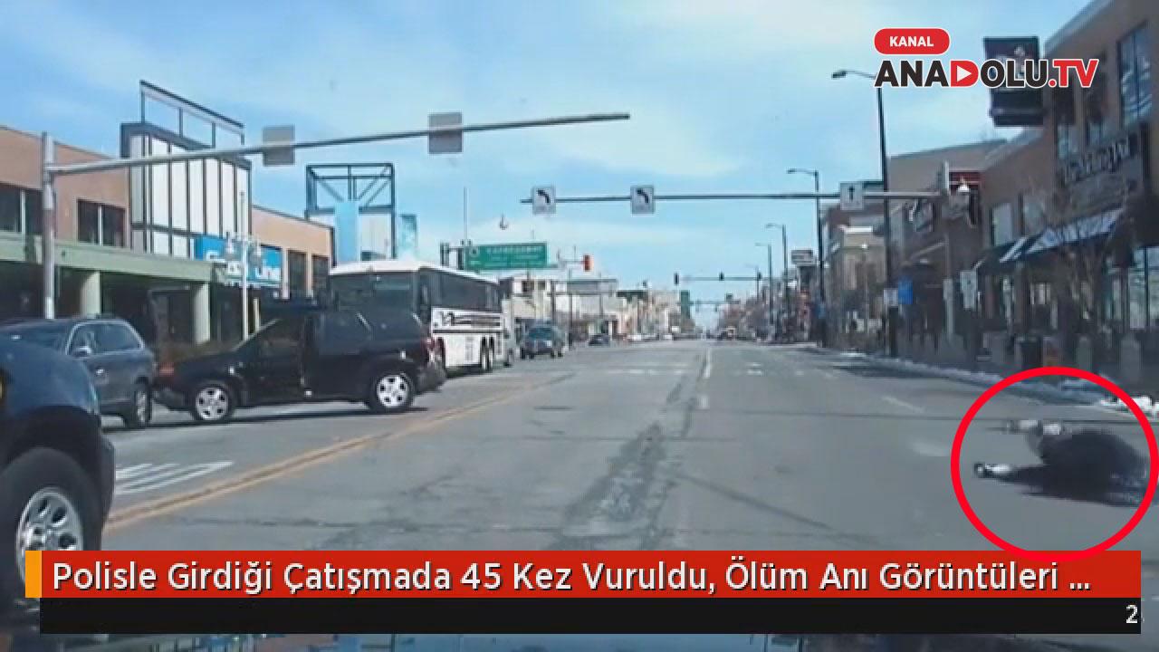 Polisle Girdiği Çatışmada 45 Kez Vuruldu