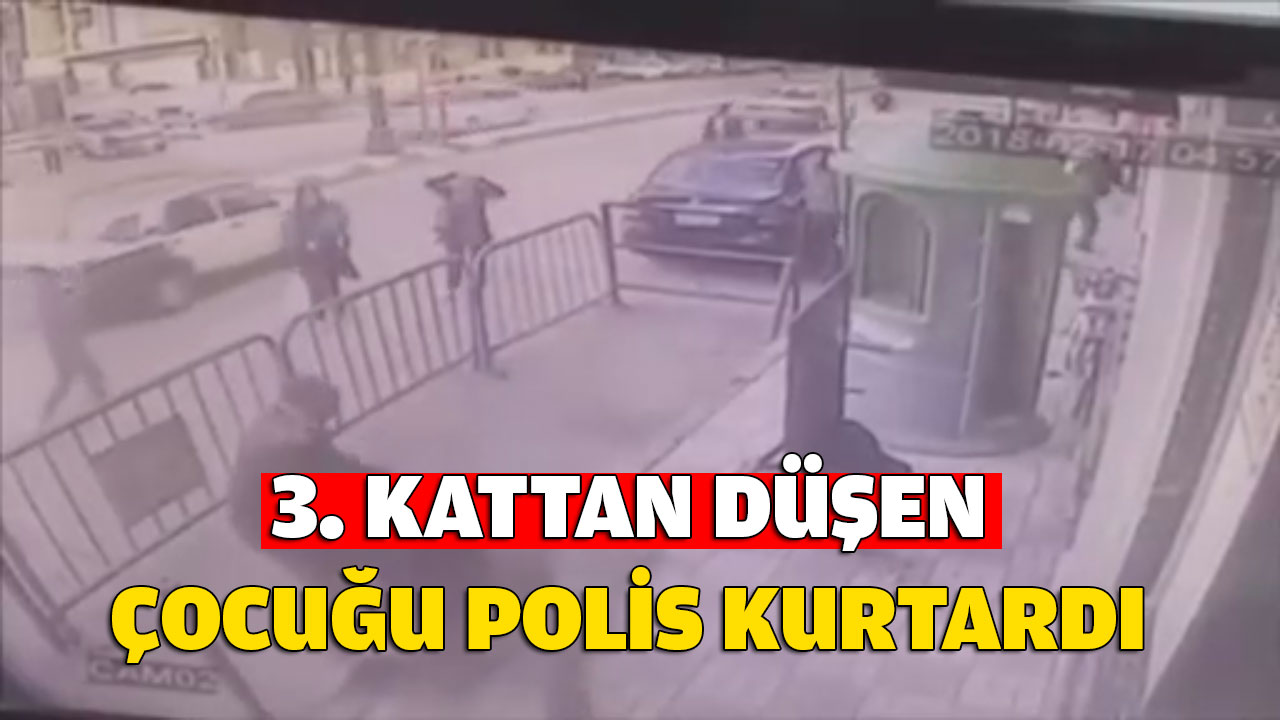 3. Kattan düşen çocuğu polis havada yakaladı