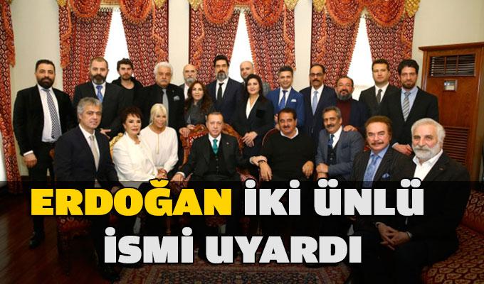 Erdoğan iki ünlü ismi uyardı