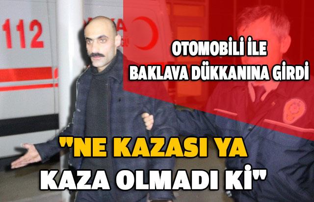 Konya'da otomobili ile Baklava Dükkanına Girdi