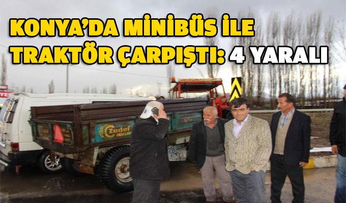 Konya minibüs ile traktör çarpıştı: 4 Yaralı