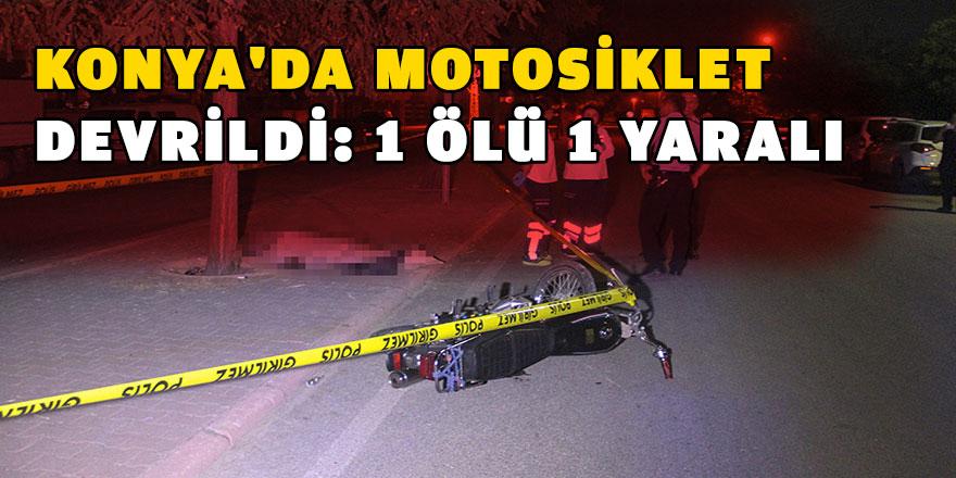 Konya'da motosiklet devrildi: 1 ölü 1 yaralı
