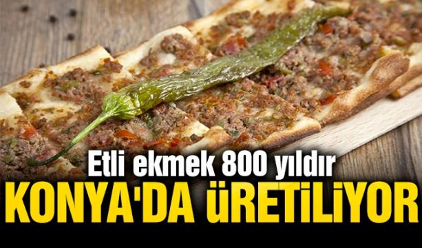 Etli ekmek, 800 yıldır Konya'da üretiliyor