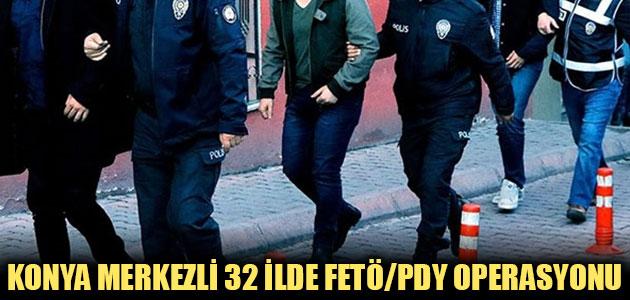 Konya merkezli 32 ilde FETÖ/PDY operasyonu