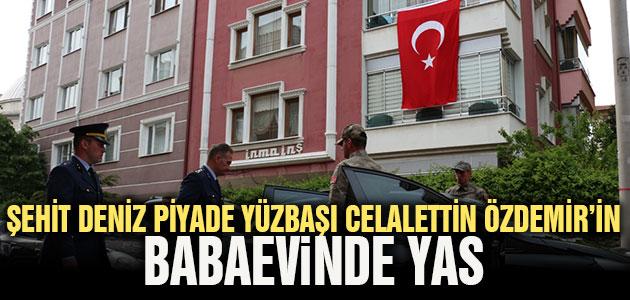 Şehit Deniz Piyade Yüzbaşı Celalettin Özdemir'in babaevinde yas