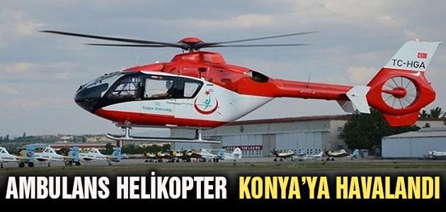 Ambulans helikopter Konya'ya havalandı