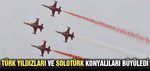 Türk Yıldızları ve SOLOTÜRK Konyalıları büyüledi