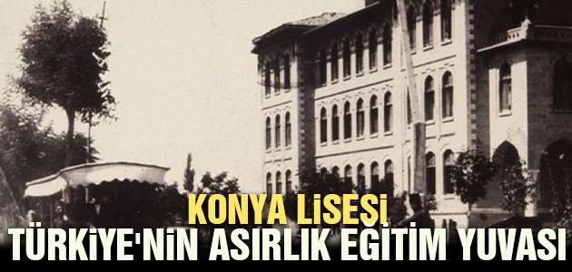 Türkiye'nin asırlık eğitim yuvası: Konya Lisesi