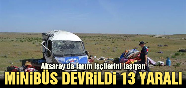 Aksaray'da tarım işçilerini taşıyan minibüs devrildi: 13 yaralı