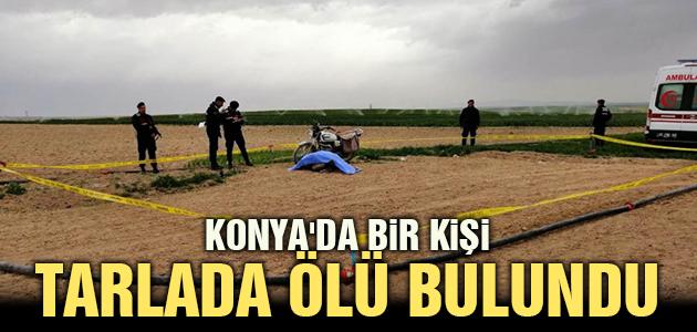 KONYA'DA BİR KİŞİ TARLADA ÖLÜ BULUNDU