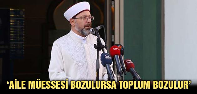 'AİLE MÜESSESİ BOZULURSA TOPLUM BOZULUR'