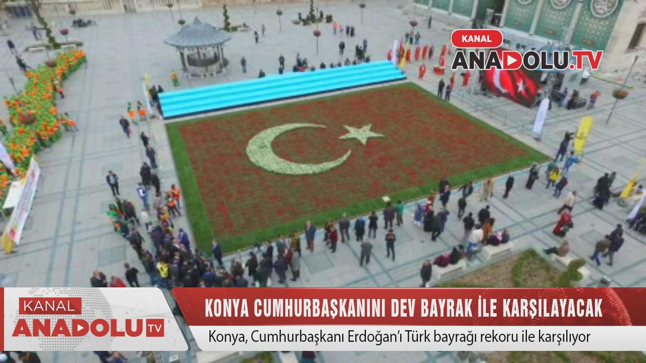 Konya Cumhurbaşkanını dev bayrak ile karşılayacak